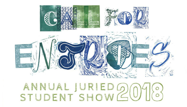 CALL FOR ENTRIES: 2018 ANNUAL STUDENT JURIED SHOW